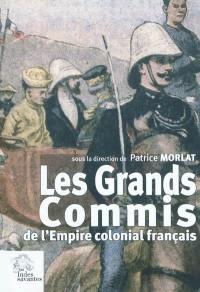 Les grands commis de l'Empire colonial français