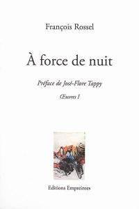 Oeuvres. Volume 1, A force de nuit