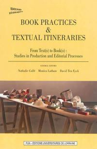 Book practices & textual itineraries. Volume 4, From text(s) to book(s)