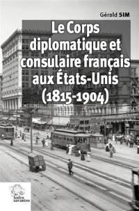 Le corps diplomatique et consulaire français aux Etats-Unis (1815-1904)