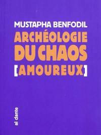 Archéologie du chaos amoureux