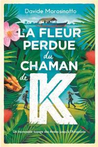 La fleur perdue du chaman de K