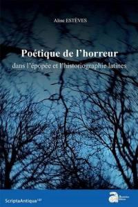 Poétique de l'horreur dans l'épopée et l'historiographie latines
