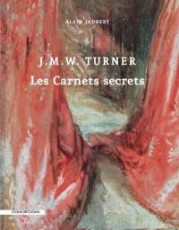J.M.W. Turner : les carnets secrets