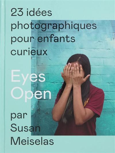 Eyes open : 23 idées photographiques pour enfants curieux