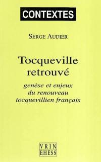 Tocqueville retrouvé, genèse et enjeux du renouveau tocquevillien français