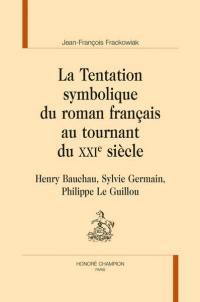 La tentation symbolique du roman français au tournant du XXIe siècle