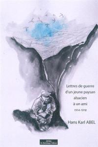 Lettres de guerre d'un jeune paysan alsacien à un ami