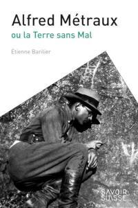 Alfred Métraux ou La Terre sans mal