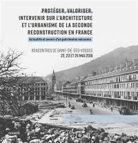Protéger, valoriser, intervenir sur l'architecture et l'urbanisme de la seconde reconstruction en France