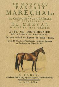 Le nouveau parfait maréchal, ou la connoissance générale et universelle du cheval, divisé en sept traités