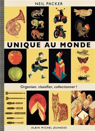 Unique au monde : organiser, classifier, collectionner !
