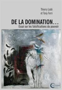 De la domination... : essai sur les falsifications du pouvoir