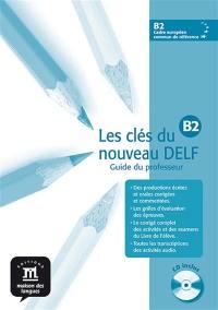 Les clés du nouveau DELF B2 : guide du professeur