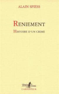 Reniement : histoire d'un crime