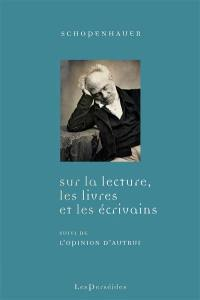 Sur la lecture, les livres et les écrivains; L'opinion d'autrui. Biographie de Schopenhauer