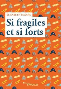 Si fragiles et si forts