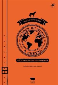 Autour du monde à cheval : récits d'un cavalier-voyageur