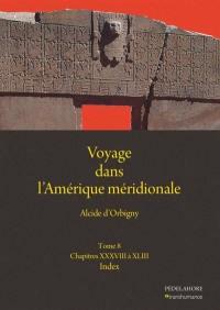 Voyage dans l'Amérique méridionale. Volume 8, Chapitres XXXVIII à XLIII