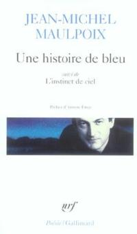 Une histoire de bleu; Suivi de L'instinct de ciel