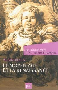 Une histoire brève de la littérature française, Le Moyen Age et la Renaissance