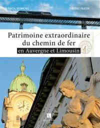 Patrimoine extraordinaire du chemin de fer en Auvergne et en Limousin