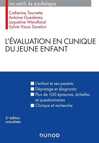 L'évaluation en clinique du jeune enfant : l'enfant et ses parents, dépistage et diagnostic, plus de 100 épreuves, échelles et questionnaires, clinique et recherche