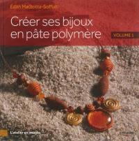 Créer ses bijoux en pâte polymère. Volume 1,
