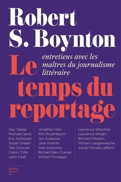 Le temps du reportage : entretiens avec les maîtres du journalisme littéraire