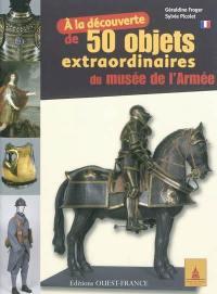 A la découverte de 50 objets extraordinaires du Musée de l'Armée