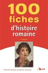 100 fiches pour comprendre l'histoire romaine