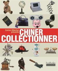 Chiner, collectionner