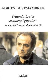 Truands, brutes et autres gueules du cinéma français des années 80