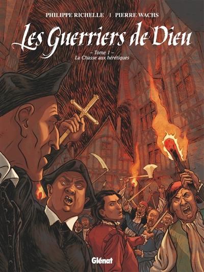 Les guerriers de Dieu. Volume 1, La chasse aux hérétiques