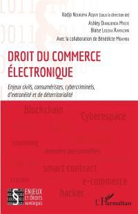 Droit du commerce électronique : enjeux civils, consuméristes, cybercriminels, d'extranéité et de déterritorialité