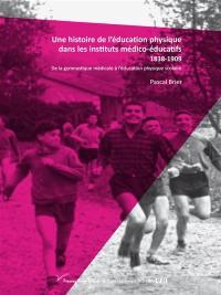 Une histoire de l'éducation physique dans les instituts médico-éducatifs