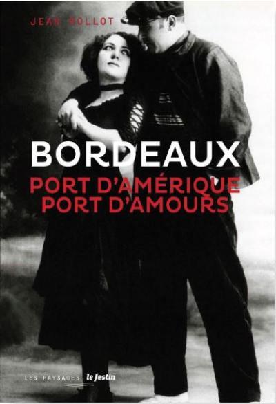 Bordeaux, port d'Amérique, port d'amours. Suivi de Variations bacalanaises