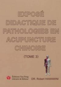 Exposé didactique de pathologies en acupuncture chinoise. Volume 3,