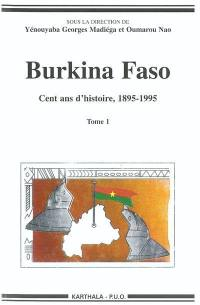 Burkina Faso, cent ans d'histoire, 1895-1995