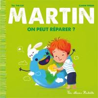 Martin, On peut réparer ?