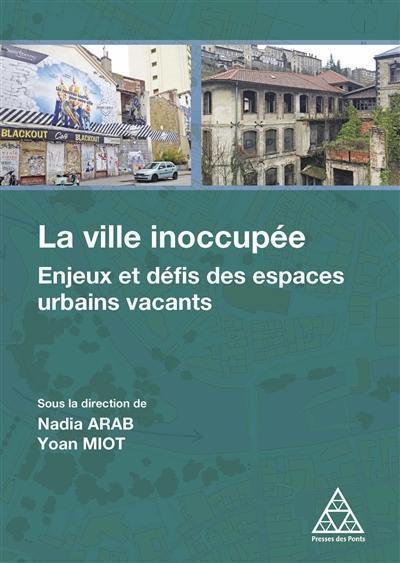 La ville inoccupée : enjeux et défis des espaces urbains vacants