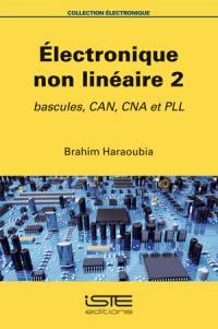 Electronique non linéaire. Volume 2, Bascules, CAN, CNA et PLL