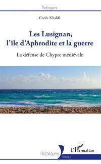 Les Lusignan, l'île d'Aphrodite et la guerre