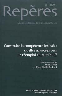 Repères : recherches en didactique du français langue maternelle. n° 61, Construire la compétence lexicale