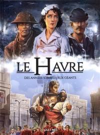 Le Havre. Volume 2, Des années sombres aux géants