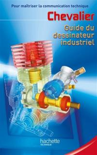 Guide du dessinateur industriel : pour maîtriser la communication technique : livre de l'élève