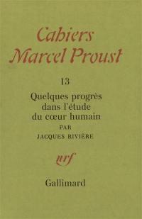 Cahiers Marcel Proust. n° 13, Quelques progrès dans l'étude du coeur humain