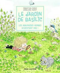 Le jardin de Basilic. Vol. 3. Les mauvaises herbes n'existent pas !