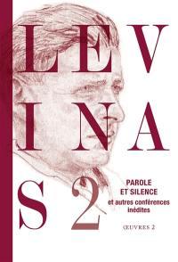 Levinas. Volume 2, Parole et silence