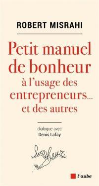 Petit manuel de bonheur à l'usage des entrepreneurs... et des autres
